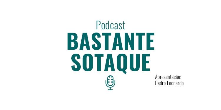 Podcast Bastante Sotaque